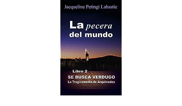 Amazon.com: La pecera del mundo (SE BUSCA VERDUGO: La Tragicomedia de Arquímedes nº 2) (Spanish Edition) eBook: Jacqueline Petingi Labastie: Kindle Store