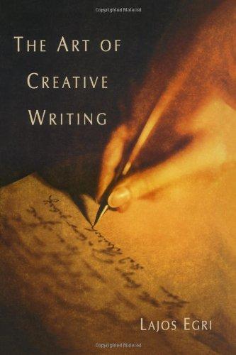 The Art Of Creative Writing (Lajos Egri The Art Of Dramatic Writing)