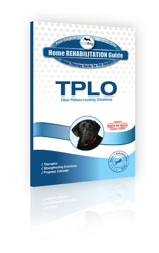 TopDog Health - Home Rehabilitation Guide for Dog Tibial Plateau Leveling Osteotomy (TPLO) Surgery for Dogs - (52 Page Hardcopy)
