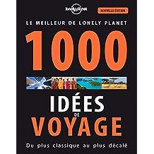 1000 idées de voyage: Du plus classique au plus décalé - Le meilleur de Lonely Planet