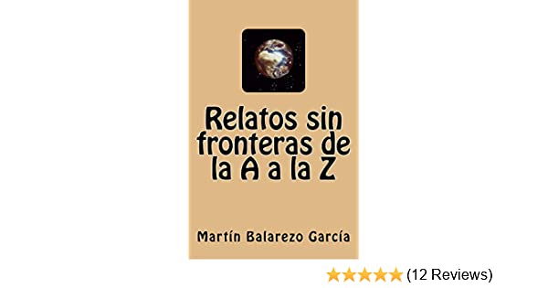 Amazon.com: Relatos sin fronteras de la A a la Z (Spanish Edition) eBook: Martín Balarezo García: Kindle Store