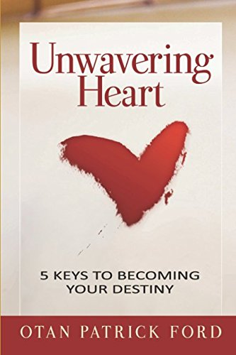 Unwavering Heart: 5 Keys to Becoming Your Destiny PDF