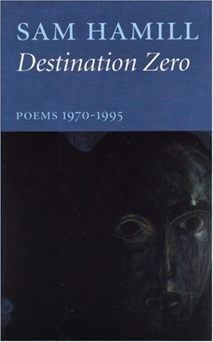 Destination Zero: Poems 1970-1995 - Sam Hamill
