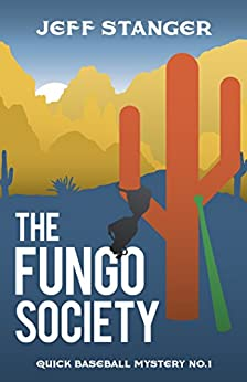 The Fungo Society (Quick Baseball Mysteries Book 1) by [Stanger, Jeff]