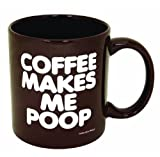 Funny Guy Mugs Coffee Makes Me Poop Ceramic Coffee Mug, Brown, 11-Ounce