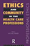 Ethics and Community in the Health Care Professions, , 0415150272