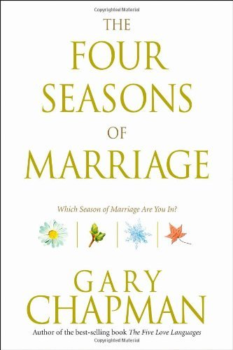 The Four Seasons of Marriage: Secrets to a Lasting Marriage by Gary Chapman (2005-09-01) (Four Seasons Of Marriage)
