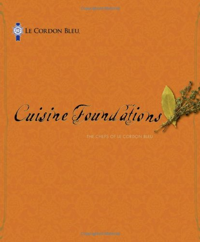 Le Cordon Bleu Cuisine Foundations by The Chefs of Le Cordon Bleu