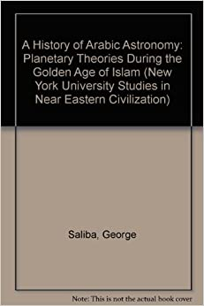 Book A History of Arabic Astronomy: Planetary Theories During the Golden Age of Islam (New York University Studies in Near Eastern Civilization)