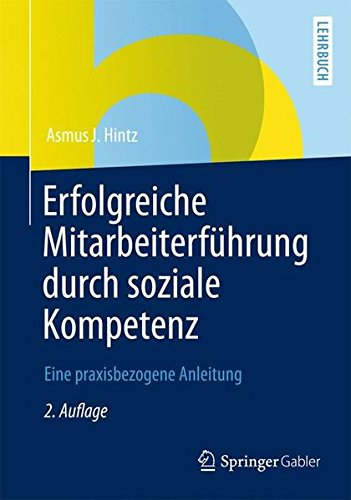 Erfolgreiche Mitarbeiterführung durch Soziale Kompetenz: Eine Praxisbezogene Anleitung (German Edition)
