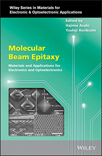 Molecular Beam Epitaxy: Materials and Applications for Electronics and Optoelectronics (Wiley Series in Materials for Electronic & Optoelectronic Applications)