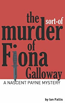 The sort-of Murder of Fiona Galloway (The Hunt for the Wallaby Book 1) by [Fallis, Ian]