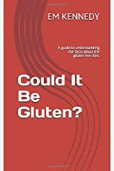 Could It Be Gluten?: A guide to understanding the facts about the gluten free diet. Paperback
