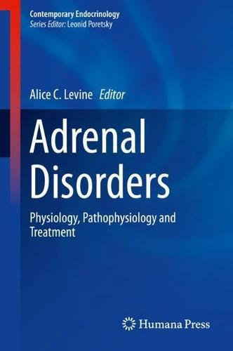 Adrenal Disorders: Physiology, Pathophysiology and Treatment (Contemporary Endocrinology)