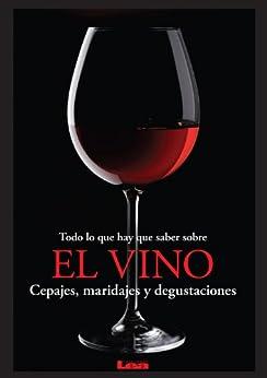 Todo lo que hay que saber sobre el vino, Cepajes, maridajes y degustaciones by [Casalins, Eduardo]
