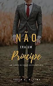 Não era um príncipe: Um conto de fadas do mundo real