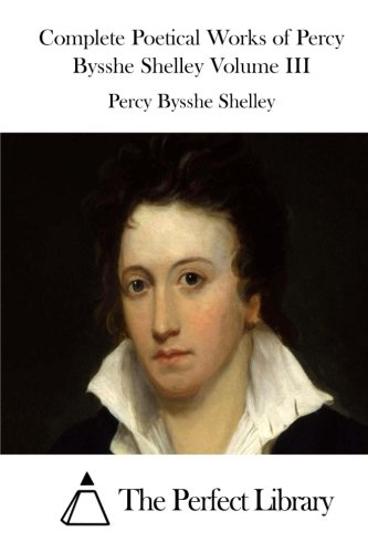 Complete Poetical Works of Percy Bysshe Shelley Volume III PDF
