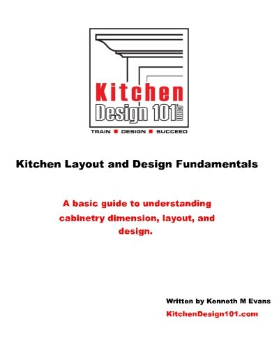 Kitchen Design 101: Kitchen Layout and Design Fundamentals (Volume 1)