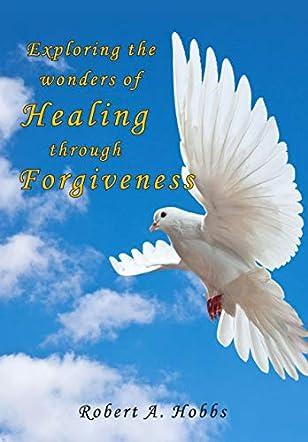 Exploring the Wonders of Healing Through Forgiveness