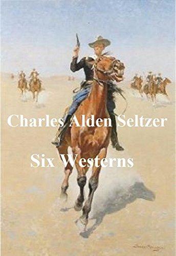 CHARLES ALDEN SELTZER: SIX WESTERNS (ILLUSTRATED)
