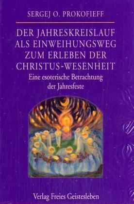 Der Jahreskreislauf als Einweihungsweg zum Erleben der Christuswesenheit: Eine esoterische Betrachtung der Jahresfeste