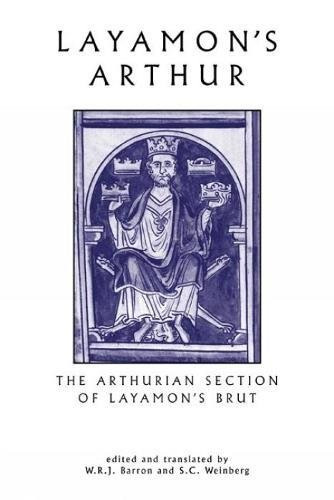 Layamon's Arthur: The Arthurian Section of Layamon's Brut (Exeter Medieval Texts and Studies LUP)