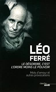 Le désordre, c'est l'ordre moins le pouvoir par Léo Ferré