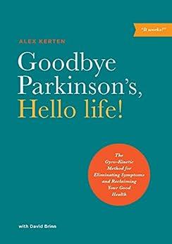 Goodbye Parkinson's, Hello life!: The Gyro-Kinetic Method ...