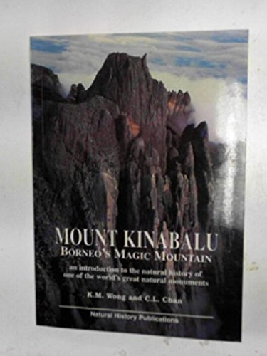 Mount Kinabalu, Borneo's Magic Mountain: An Introduction to the Natural History of One of the World's Great Natural Movements
