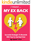 I Want My Ex Back - How To Reverse The break Up And Get Your Ex Back Like A Pro