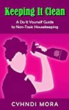 Keeping It Clean: A Do It Yourself Guide To Non-Toxic Housekeeping