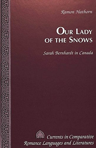 Our Lady of the Snows: Sarah Bernhardt in Canada (Currents in Comparative Romance Languages and Literatures) by Peter Lang Inc., International Academic Publishers