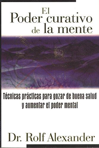Descargar Libro El Poder Curativo De La Mente: Técnicas Prácticas Para Gozar De Buena Salud Y Aumentar El Poder Mental Rolf, M.d. Alexander