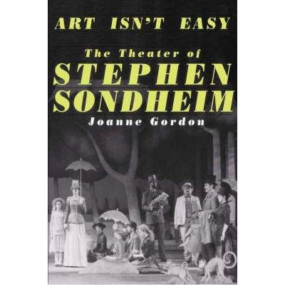 Art Isn't Easy : The Theatre of Stephen Sondheim