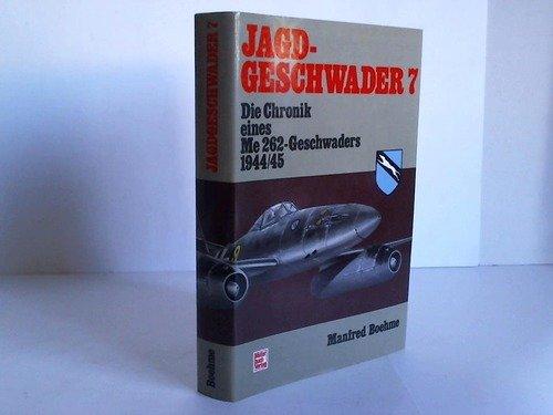 Jagdgeschwader 7. Die Chronik eines ME 262- Geschwaders 1944/45