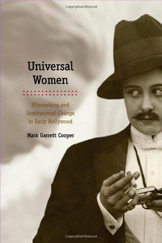 Universal Women: Filmmaking and Institutional Change in Early Hollywood (Women & Film History International)