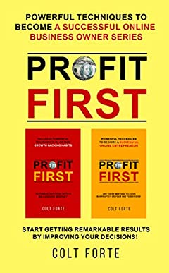 Profit First: Powerful Techniques to Become a Successful Online Business Owner Series: Start Getting Remarkable Results by Improving your Decisions!