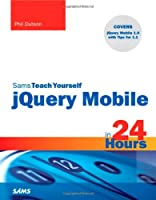 Sams Teach Yourself jQuery Mobile in 24 Hours Front Cover