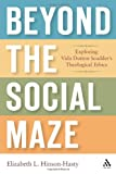 Beyond the Social Maze : Exploring Vida Dutton Scudder's Theological Ethics, Hinson-Hasty, Elizabeth L., 0567028313