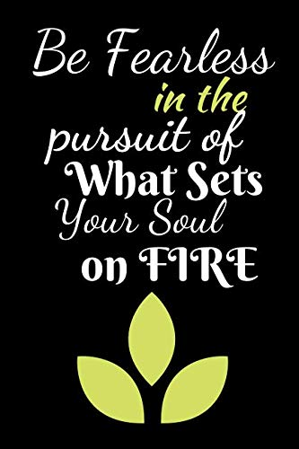 Be Fearless In The Pursuit Of What Sets Your Soul On Fire: A Journal For The Brave and Courageous - Suitable For Gifts, Putting Down your Thoughts, Dreams, Ideas Plans Etc. (Bible Verses For Girls With Low Self Esteem)