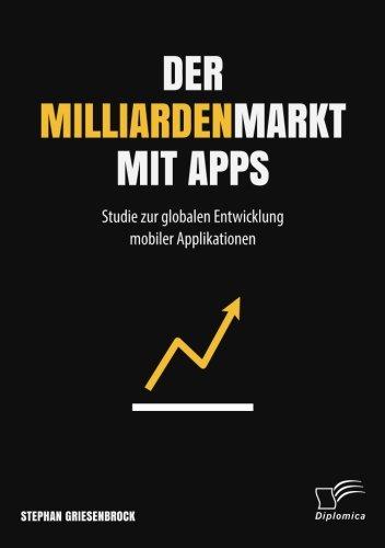 Der Milliardenmarkt mit Apps: Studie zur globalen Entwicklung mobiler Applikationen