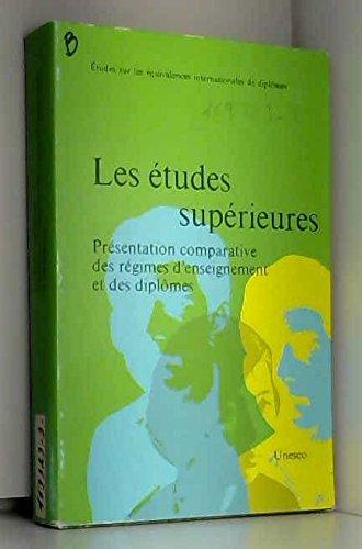 Les Études supérieures,: Présentation comparative des régimes d'enseignement et des diplômes, Unesco (Études sur les équivalences internationales de diplômes) (French Edition)