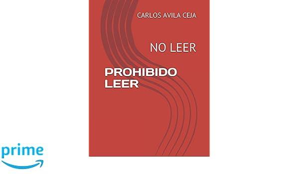 PROHIBIDO LEER: NO LEER (Spanish Edition): CARLOS AVILA CEJA, PEDRO CARLOS AVILA C.: 9781980508991: Amazon.com: Books
