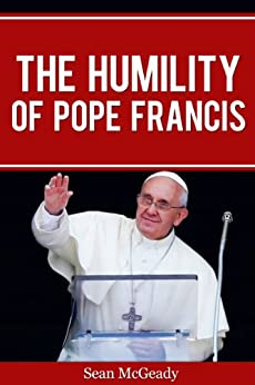 The Humility of Pope Francis (Religion) by [McGeady, Sean]