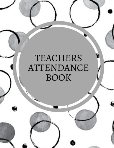 """Teachers Attendance Book: Grey Circles Tracker Notebook For Teachers, Record Attendance, 35 Names  Use in School, Colleges & Universities  Log Book, ...  8.5""""x11"""" Paperback (Academic) (Volume 2) pdf epub"""