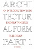 Architectural Form Part 1 an introduction into understanding Buildings, Huub Maas, 1847532640