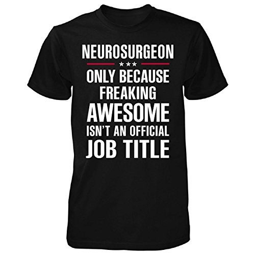 Inked Creatively Gift for Freaking Awesome Neurosurgeon - Unisex Tshirt Black XL