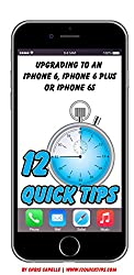 Upgrading to an iPhone 6, iPhone 6 Plus or iPhone 6s: Volume 4 In The 12 Quick Tips Series