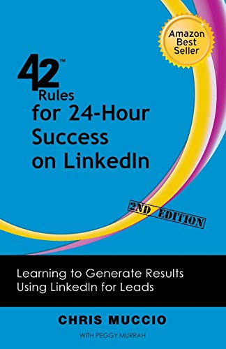 42 Rules for 24-Hour Success on Linkedin (2nd Edition): Learning to Generate Results Using Linkedin for Leads (Linkedin Using)