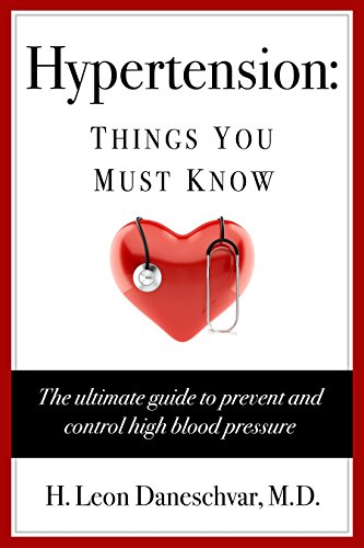 Hypertension: Things You Must Know: The ultimate guide to prevent and control high blood pressure (2019-Fully Revised and Updated Edition)